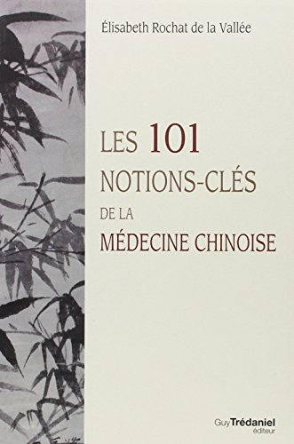 Les 101 notions-clés de la médecine chinoise por Elisabeth Rochat de La Vallée