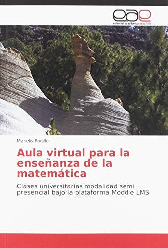 enseñanza de la matemática: Clases universitarias modalidad semi presencial bajo la plataforma Moddle LMS ()
