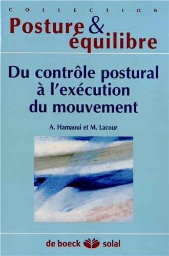 Du contrôle postural a l'exécution du mouvement : Dix-huitième journées françaises de posturologie clinique, Albi, 2011