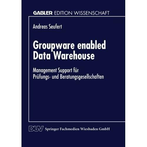Groupware enabled Data Warehouse: Management Support f??r Pr??fungs- und Beratungsgesellschaften (Gabler Edition Wissenschaft) by Andreas Seufert (2013-10-04)