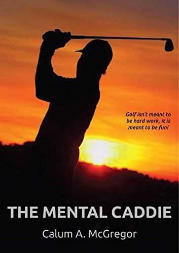 The Mental Caddie: Make friends with the voices inside your head.  (English Edition) -