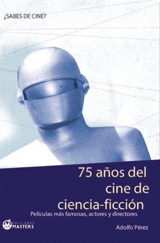 75 Años Del Cine De Ciencia Ficción por Adolfo Pérez Agustí epub