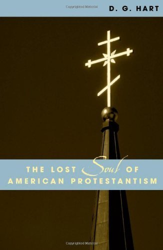 The Lost Soul of American Protestantism (American Intellectual Culture) New edition by D. G. Hart (2004) Paperback