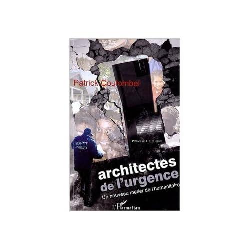 Architectes de l'urgence : Un nouveau métier de l'humanitaire de Patrick Coulombel,Jean-François Susini (Préface) ( 11 septembre 2007 )