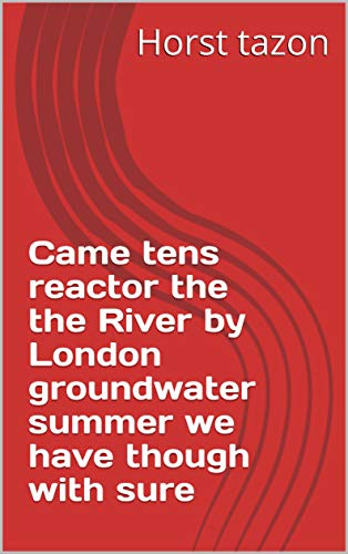 Came tens reactor the the River by London groundwater summer we have though with sure (Italian Edition)