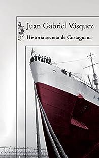 Historia secreta de Costaguana par Juan Gabriel Vásquez