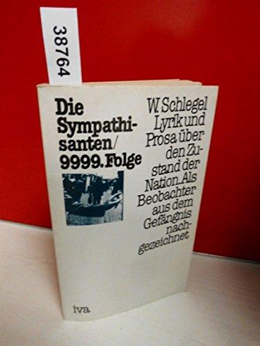 W. Schlegel: Die Sympathisanten/ 9999. Folge - Lyrik und Prosa über den Zustand der Nation. Als Beobachter aus dem Gefängnis aufgezeichnet