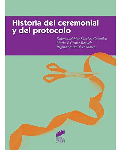 Historia del ceremonial y del protocolo (Ceremonial y Protocolo) por Dolores del Mar Sánchez González