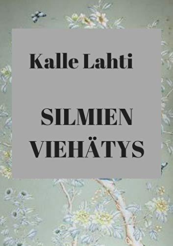 Silmien viehätys (Finnish Edition) por Kalle  Lahti