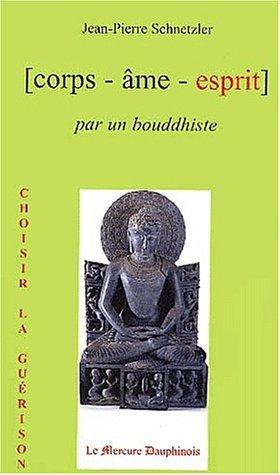Corps âme esprit, par un bouddhiste par Jean-Pierre Schnetzler
