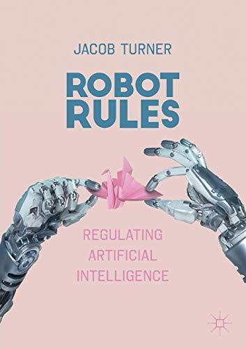 Robot Rules: Regulating Artificial Intelligence por Jacob Turner