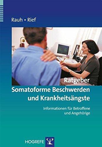 Ratgeber Somatoforme Beschwerden und Krankheitsängste: Informationen für Betroffene und Angehörige (Ratgeber zur Reihe Fortschritte der Psychotherapie, Band 11)