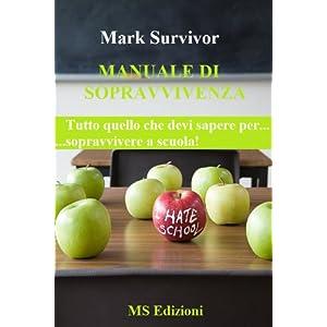 Manuale di sopravvivenza. Tutto quello che devi sapere per sopravvivere a scuola!