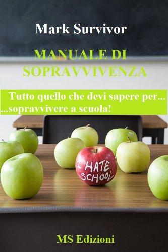 Manuale di sopravvivenza. Tutto quello che devi sapere per sopravvivere a scuola! (Italian Edition)