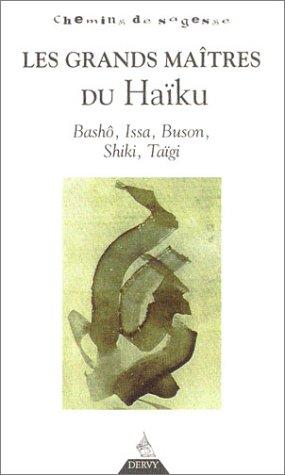 Les grands maîtres du haïku par Bashô, Buson, Issa, Shiki, Taïgi