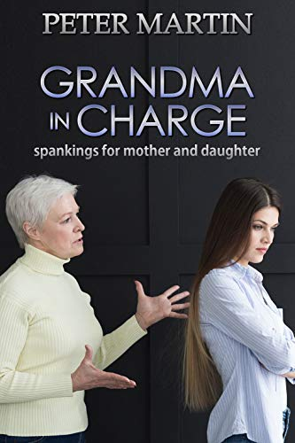Grandma in Charge: spankings for mother and daughter (English Edition) (Girls School Spanking)