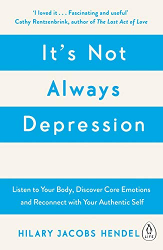 It's Not Always Depression: A New Theory of Listening to Your Body, Discovering Core Emotions and Reconnecting with Your Authentic Self (English Edition)