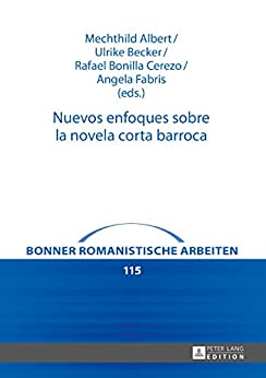 nuevos-enfoques-sobre-la-novela-corta-barroca-bonner-romanistische-arbeiten-n-115-spanish-edition