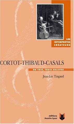 Cortot-Thibaud-Casals. Un trio, trois solistes