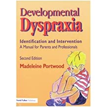 [(Developmental Dyspraxia: Identification and Intervention: A Manual for Parents and Professionals)] [Author: Madeleine Portwood] published on (March, 2007)