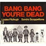 Bang Bang You're Dead by Louise Fitzhugh (1986-09-30)