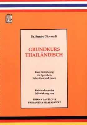 Grundkurs Thailändisch. Einführung ins Sprechen, Schreiben und Lesen (Thailändische Sprachbücher)