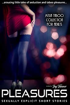 Pleasures: Arousing Little Tales Of Seduction And Taboo Pleasures (English Edition) van [Tanner, Ivy]