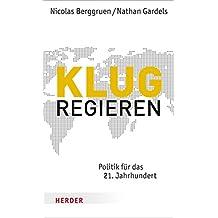 Klug regieren: Politik für das 21. Jahrhundert