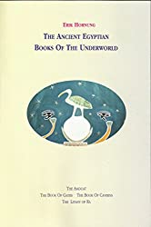 The Ancient Egyptian Books of the Underworld: Books of the Amduat & Gates, Caverns, Earth & Related Texts