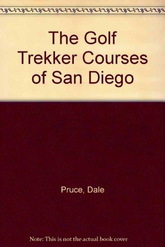 The Golf Trekker Courses of San Diego por Dale Pruce