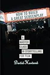 How to Build a Great Screenplay: A Master Class in Storytelling for Film