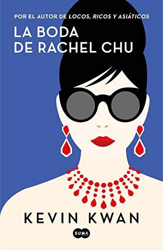 La boda de Rachel Chu (FUERA DE COLECCION SUMA.) por Kevin Kwan