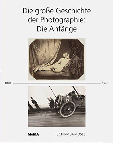 Die große Geschichte der Photographie: Die Anfänge 1840-1920