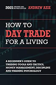 How to Day Trade for a Living: A Beginner's Guide to Trading Tools and Tactics, Money Management, Discipli