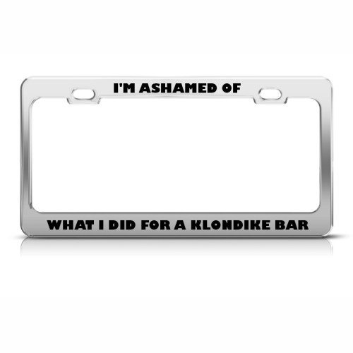 ashamed-what-i-did-for-klondike-bar-humor-funny-metal-license-plate-frame-by-speedy-pros