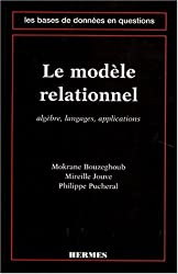 LE MODELE RELATIONNEL. Algèbre, langages, applications