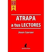 Cómo crear una novela. Atrapa a tus lectores: Un estudio sobre los ganchos narrativos. Para escritores. (Spanish Edition)