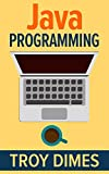 Java Programming: A Beginners Guide to Learning Java, Step by Step (English Edition)