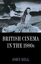British Cinema in the 1980s: Issues and Themes by John Hill (1999-04-15)