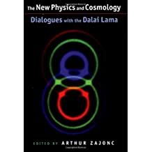 The New physics and cosmology: Dialogues with the Dalai Lama (Mind and Life Series)