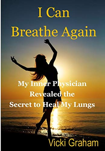 """""""I Can Breathe Again"""": My Inner Physician has Revealed the Secret to Heal my Lungs (English Edition)"""