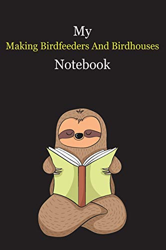 My Making Birdfeeders And Birdhouses Notebook: With A Cute Sloth Reading (sleeping) , Blank Lined Notebook Journal Gift Idea With Black Background Cover