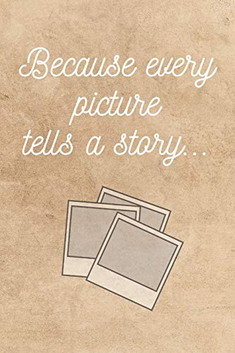 Because every picture tells a story: Photo Journal & Photography Notebook - Photographer Camera Quotes Diary To Write In (110 Pages, 6 x 9 in) Gift ... Students, Kids (Photography Notebooks)