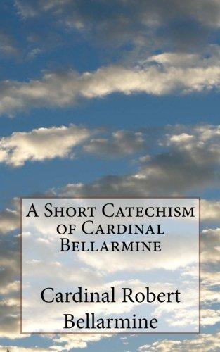 a-short-catechism-of-cardinal-bellarmine-by-cardinal-robert-bellarmine-2013-04-27