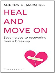 Heal and Move On: Seven Steps to Recovering from a Break-Up