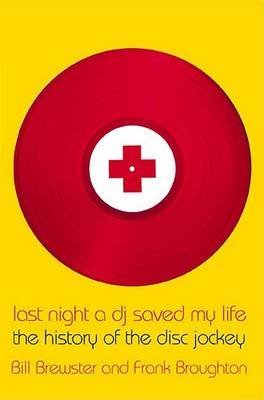 [(Last Night a Dj Saved My Life : The History of the Disc Jockey)] [By (author) Bill Brewster ] published on (July, 2000)