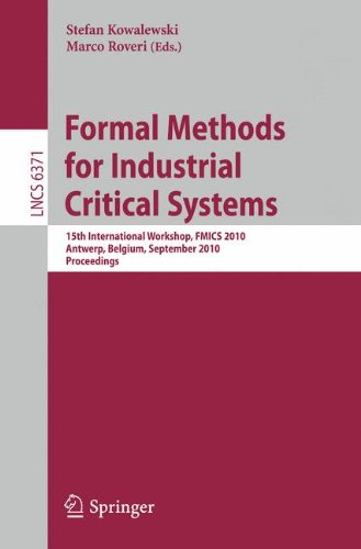 Formal Methods for Industrial Critical Systems: 15th International Workshop, FMICS 2010, Antwerp, Belgium, September 20-21, 2010. Proceedings (Lecture Notes in Computer Science (6371), Band 6371)