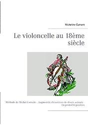 Le violoncelle au 18ème siècle: Méthode de Michel Corrette - Augmentée d'exercices de divers auteurs - En première position