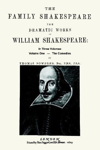 The Family Shakespeare - Volume One, The Comedies by Thomas Bowdler: The Family Shakespeare in Three Volumes: in which nothing is added to the ... with propriety be read aloud in a Family by William Shakespeare (2008-03-18)