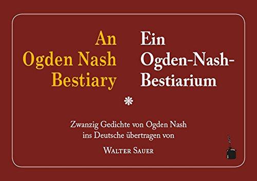 An Ogden Nash Bestiary / Ein Ogden-Nash-Bestiarium: Zwanzig Gedichte von Ogden Nash ins Deutsche...